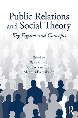 Public Relations and Social Theory By Ihlen, Oyvind (EDT)/ Ruler, Betteke Van (EDT)/ Fredriksson, Magnus (EDT)