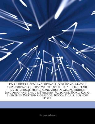 Articles on Pearl River Delta, Including: Hong Kong, Macau, Guangdong, Chinese White Dolphin, Zhuhai, Pearl River (China), Hong Kong-Zhuhai-Macau Brid